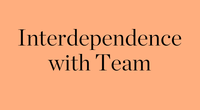 Interdependence with Team